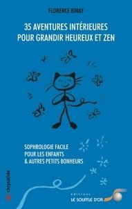 Florence Binay - 35 aventures intérieures pour grandir heureux et zen - Sophrologie facile pour les enfants et autres petits bonheurs.