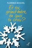 Florence Bosviel - Et toi, grand-mère, en quoi tu crois ? - De 10 à 25 ans, ils posent leurs questions sur la foi.