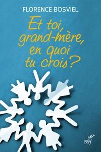 Et toi, grand-mère, en quoi tu crois ?- De 10 à 25 ans, ils posent leurs questions sur la foi - Florence Bosviel  