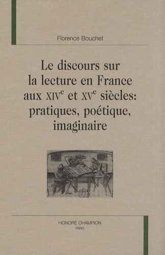 Florence Bouchet - Le discours sur la lecture en France aux XIVe et XVe siècles : pratiques, poétique, imaginaire.