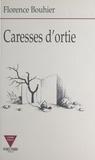 Florence Bouhier - Caresses d'ortie.
