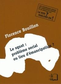 Florence Bouillon - Le squat : problème social ou lieu d'émancipation ?.
