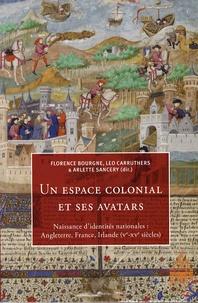 Florence Bourgne et Leo Carruthers - Un espace colonial et ses avatars - Naissance d'identités nationales : Angleterre, France, Irlande (Ve-XVe siècles).