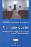 Florence Bourillon et Rémi Fabre - Affirmations de foi - Etudes d'histoire religieuse et culturelle offertes à André Encrevé.