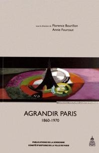 Florence Bourillon et Annie Fourcaut - Agrandir Paris (1860-1970).