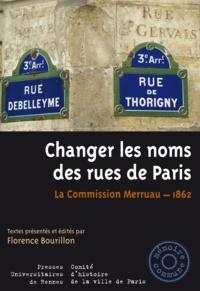 Florence Bourillon - Changer les noms des rues de Paris - La Commission Merruau - 1862.