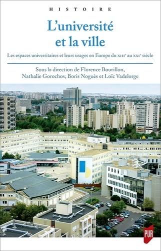 L'université et la ville. Les espaces universitaires et leurs usages en Europe du XIIIe au XXIe siècle