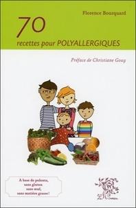 Florence Bourquard - 70 recettes pour les polyallergiques.