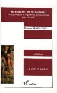 Florence Braunstein - Age des héros, âge des guerriers - Géographie sacrée et corporelle du guerrier japonais avant l'ère Meiji.