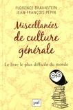 Florence Braunstein et Jean-François Pépin - Miscellanées de culture générale - Le livre le plus difficile du monde.