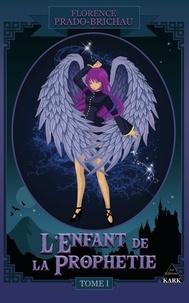 Florence Brichau - L'Enfant de la Prophétie Tome 1.