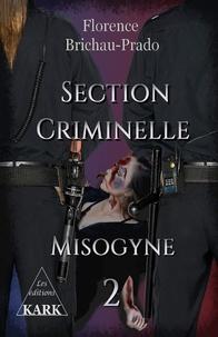 Florence Brichau-prado - Section Criminelle 2 : Section criminelle 2 - Misogyne.