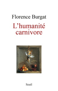 Florence Burgat - L'humanité carnivore.