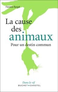 Florence Burgat - La cause des animaux - Pour un destin commun.