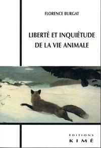 Florence Burgat - Liberté et inquiétude de la vie animale.