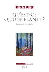 Florence Burgat - Qu'est-ce qu'une plante ? - Essai sur la vie végétale.