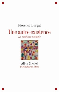 Florence Burgat - Une autre existence - La condition animale.
