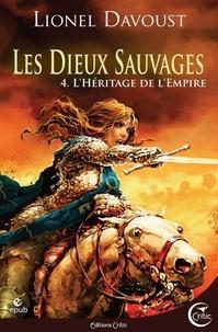 Florence Bury - Les dieux sauvages Tome 4 : L'Héritage de l'Empire.