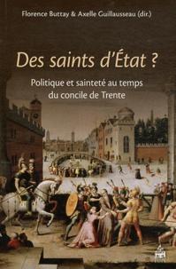 Florence Buttay et Axelle Guillausseau - Des saints d'Etat ? - Politique et sainteté au temps du concile de Trente.