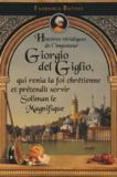 Florence Buttay - Histoires véridiques de l'imposteur Giorgio del Giglio, qui renia la foi chrétienne et prétendit servir Soliman le Magnifique.