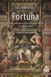 Florence Buttay-Jutier - Fortuna - Usages politiques d'une allégorie morale à la Renaissance.