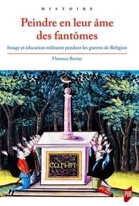 Florence Buttay - Peindre en leur âme des fantômes - Image et éducation militante pendant les guerres de Religion.