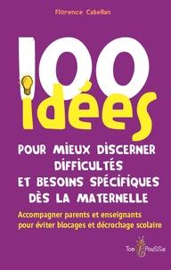 100 idées pour mieux discerner difficultés et besoins spécifiques dès la maternelle - Florence Cabellan |