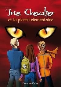 Florence Cabre - Iris Chevalier et la pierre élémentaire - Tome 2.