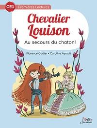 Florence Cadier et Caroline Ayrault - Chevalier Louison  : Au secours du chaton !.