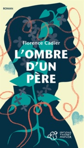 Florence Cadier - L'ombre d'un père.