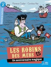 Florence Cadier et Caroline Hüe - Les Robins des mers  : Un anniversaire magique.