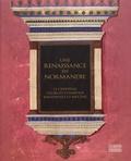 Florence Calame-Levert et Maxence Hermant - Une Renaissance en Normandie - Le cardinal Georges d'Amboise, bibliophile et mécène.