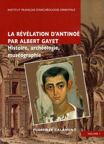 Florence Calament - La révélation d'Antinoé par Albert Gayet en 2 Volumes - Histoire, archéologie, muséographie.