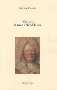 Florence Camoin - Vauban, la tour défend le roi.