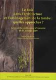 Florence Carré et Fabrice Henrion - Le bois dans l'architecture et l'aménagement de la tombe : quelles approches ? - Actes de la table ronde d'Auxerre, 15-17 octobre 2009.
