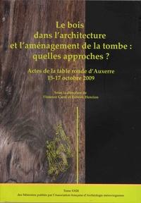 Le bois dans larchitecture et laménagement de la tombe : quelles approches ? - Actes de la table ronde dAuxerre, 15-17 octobre 2009.pdf