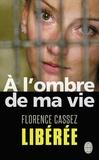 Florence Cassez - A l'ombre de ma vie - Prisonnière de l'Etat mexicain.