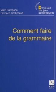 Florence Castincaud et Marc Campana - Comment faire de la grammaire.