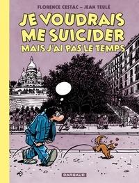 Florence Cestac et Jean Teulé - Je voudrais me suicider mais j'ai pas le temps.