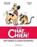 Florence Cestac et Marie-Ange Guillaume - Qui dit chat, dit chien ! - Petit manuel à l'usage des maîtres.