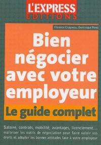 Florence Chagneau et Dominique Perez - Bien négocier avec votre employeur - Le guide complet.