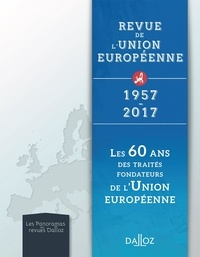 Florence Chaltiel - Les 60 ans des traités fondateurs de l'Union européenne - Revue de l'Union européenne 1957-2017.
