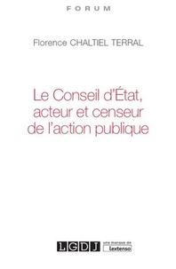 Florence Chaltiel Terral - Le Conseil d'Etat, acteur et censeur de l'action publique.