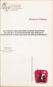 Florence Chatap et  Université de droit, d'économi - La licence obligatoire comme sanction du défaut d'exploitation des brevets d'invention dans les pays en développement.