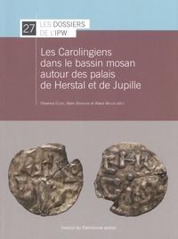 Florence Close et Alain Dierkens - Les Carolingiens dans le bassin mosan autour des palais de Herstal et de Jupille.