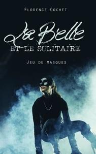 Florence Cochet - La Belle et le Solitaire, Jeu de masques.
