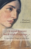 Florence Colombani - Je ne puis démeurer loin de toi plus longtemps... - Léopoldine Hugo et son père.