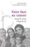 Florence Cousson-Gélie et Emmanuel Langlois - Faire face au cancer - Image du corps, image de soi.
