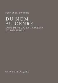 Florence d' Artois - Du nom au genre - Lope de Vega, la Tragedia et son public.