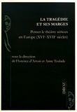 Florence d' Artois et Anne Teulade - La tragédie et ses marges - Penser le théâtre sérieux en Europe (XVIe-XVIIe siècles).